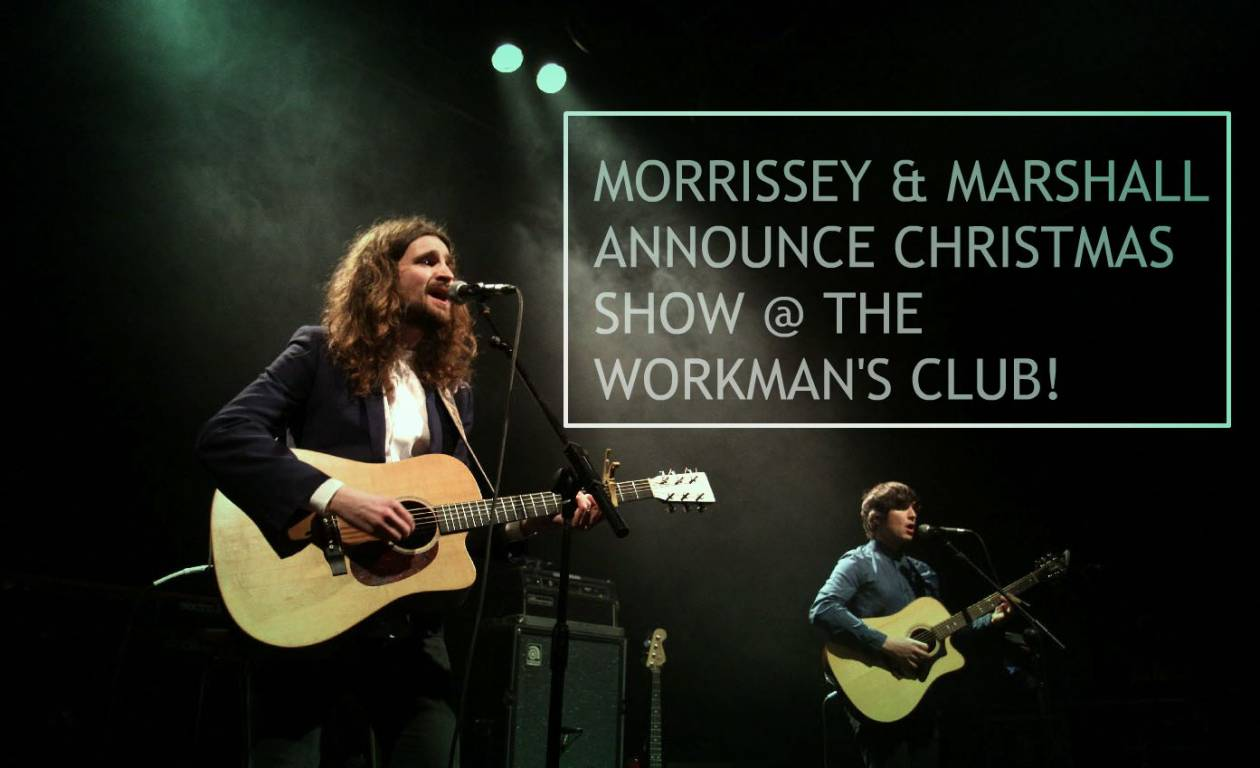 Morrissey & Marshall Announce Christmas Show At The Workman's Club